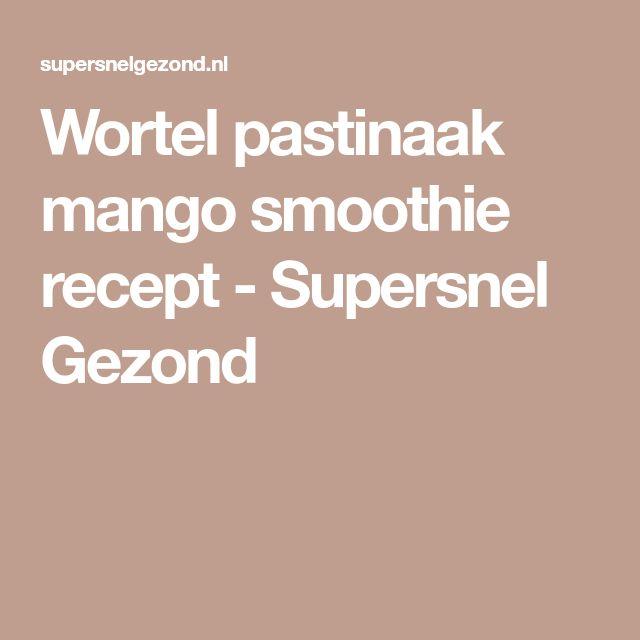 Wortel pastinaak mango smoothie recept - Supersnel Gezond