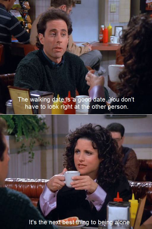 Seinfeld quote - Jerry & Elaine on the walking date, 'The Nap'