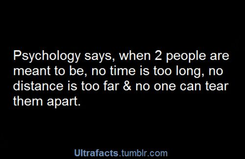 Psychology days, when 2 people are meant to be, no time is too long, no distance is too far & no one can tear them apart
