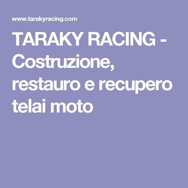 TARAKY RACING - Costruzione, restauro e recupero telai moto