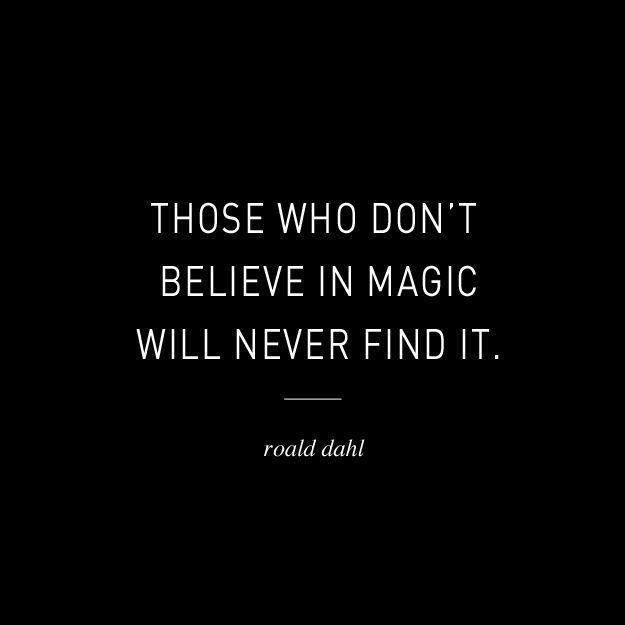 Those who don't believe in magic will never find it - Roals Dahl #quote #words #inspiration