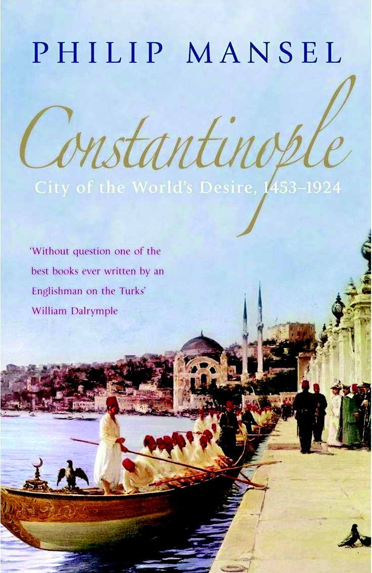 'Constantinople: City of the World's Desire, 1453-1924' by Philip Mansel (John Murray, 2006, 30TL, pp 528)