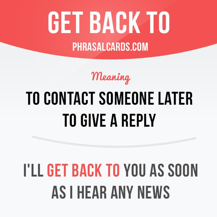 """Get back to"" means ""to contact someone later to give a reply"". Example: I'll get back to you as soon as I hear any news. #phrasalverb #phrasalverbs #phrasal #verb #verbs #phrase #phrases #expression #expressions #english #englishlanguage #learnenglish #studyenglish #language #vocabulary #dictionary #grammar #efl #esl #tesl #tefl #toefl #ielts #toeic #englishlearning"
