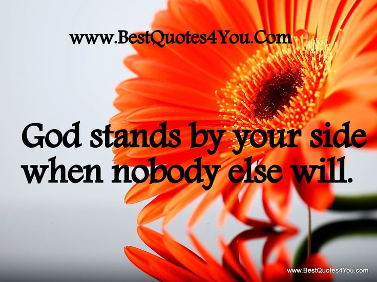 pictures of godly quotes | God stands by your side when nobody else will. | Best Quotes 4 You