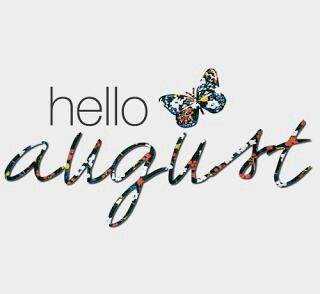 Hello August! Be good to me :)
