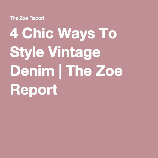 4 Chic Ways To Style Vintage Denim | The Zoe Report