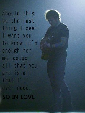Ed Sheeran - Tenerife Sea << Should this be the last thing I see, I want you to know it's enough for me. Cause all that you are is all that I'll ever need... So in love. Pure poetry ❤️