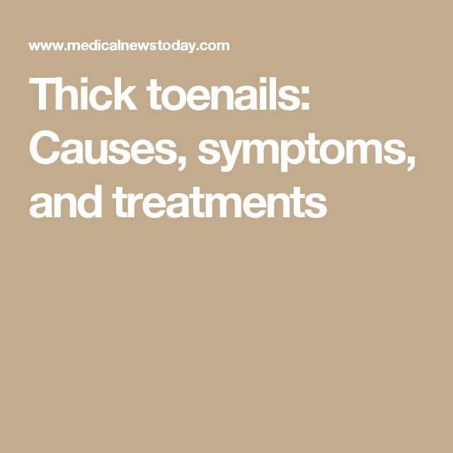 Thick toenails: Causes, symptoms, and treatments