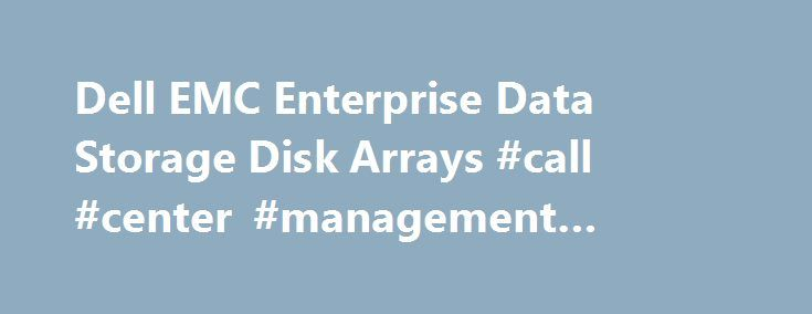 Dell EMC Enterprise Data Storage Disk Arrays #call #center #management #system http://seattle.remmont.com/dell-emc-enterprise-data-storage-disk-arrays-call-center-management-system/  # General-purpose disk arrays Ultrabook, Celeron, Celeron Inside, Core Inside, Intel, Intel Logo, Intel Atom, Intel Atom Inside, Intel Core, Intel Inside, Intel Inside Logo, Intel vPro, Itanium, Itanium Inside, Pentium, Pentium Inside, vPro Inside, Xeon, Xeon Phi, and Xeon Inside are trademarks of Intel…