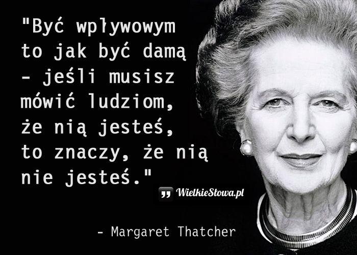 Być wpływowym to jak być damą... #Thatcher-Margaret,  #Kobieta
