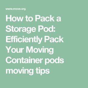 How to Pack a Storage Pod: Efficiently Pack Your Moving Container pods moving tips