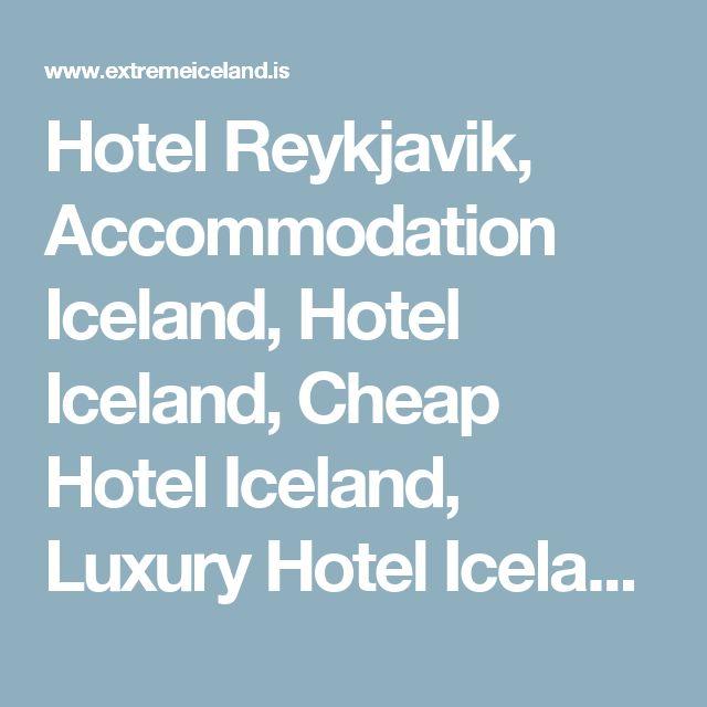 Hotel Reykjavik, Accommodation Iceland, Hotel Iceland, Cheap Hotel Iceland, Luxury Hotel Iceland