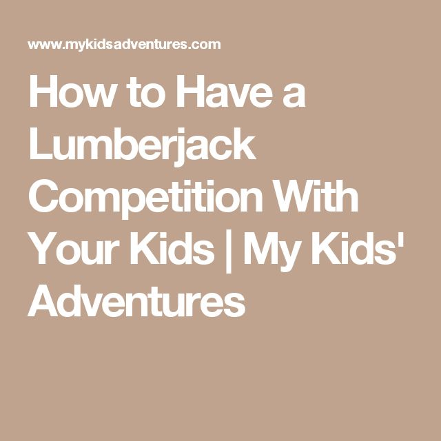 How to Have a Lumberjack Competition With Your Kids | My Kids' Adventures