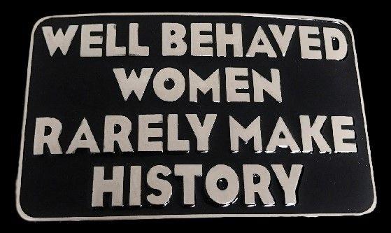 Well Behaved Women History Funny Belt Buckle Buckles #funny #humor #funnybuckles #funnybeltbuckle #wellbeahvedwomen #beltbuckle #coolbuckles