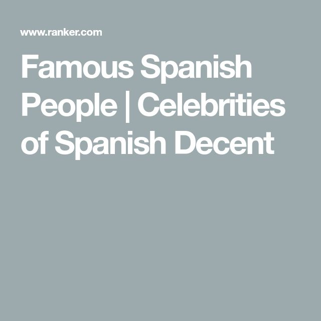 Famous Spanish People | Celebrities of Spanish Decent