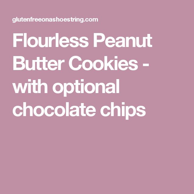 Flourless Peanut Butter Cookies - with optional chocolate chips
