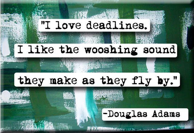 I love deadlines. I like the whooshing sound they make as they fly by. - Douglas Adams Quotes