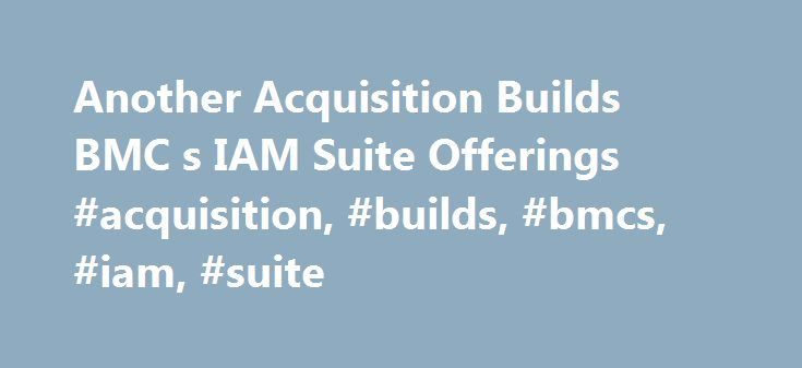 Another Acquisition Builds BMC s IAM Suite Offerings #acquisition, #builds, #bmcs, #iam, #suite http://mobile.nef2.com/another-acquisition-builds-bmc-s-iam-suite-offerings-acquisition-builds-bmcs-iam-suite/  # Another Acquisition Builds BMC's IAM Suite Offerings Event On 23 March 2005, BMC announced the acquisition of OpenNetwork, a provider of Web access management, Web single-sign-on and federated identity management solutions. Analysis The OpenNetwork acquisition confirms Gartner…