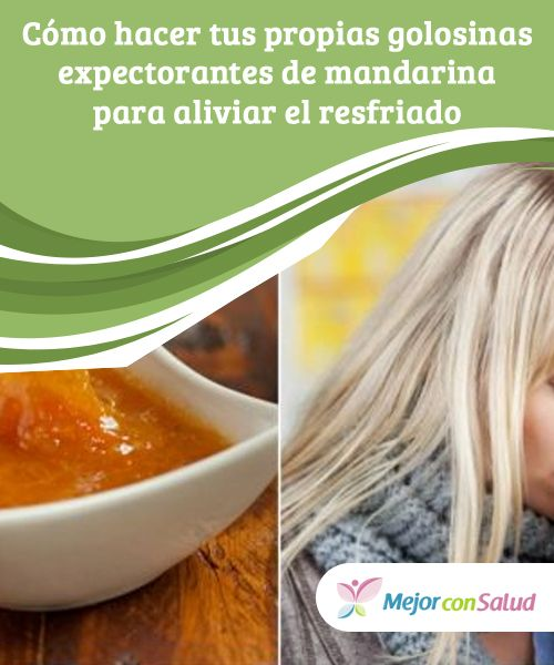 Cómo hacer tus propias golosinas #expectorantes de mandarina para aliviar el #resfriado   Si preparamos nuestras propias golosinas #expectorantes podemos calmar los síntomas de los resfriados de forma segura y natural. Descubre la receta. #RemediosNaturales