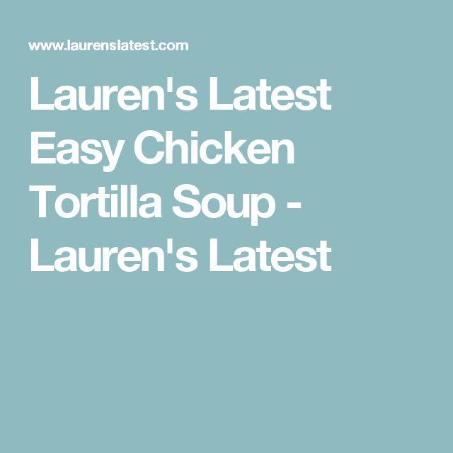 Lauren's Latest Easy Chicken Tortilla Soup - Lauren's Latest
