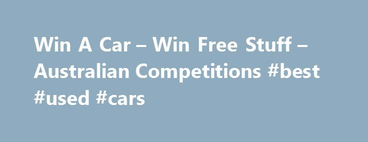 Win A Car – Win Free Stuff – Australian Competitions #best #used #cars http://car.remmont.com/win-a-car-win-free-stuff-australian-competitions-best-used-cars/  #win a car # Win A Car How To Use This Page How do I enter the competitions? Clicking the Title of the competition will take you to the site where the competition is located, once there you can enter the competition by following the instructions on the competition page. Do I need to join […]The post Win A Car – Win Free Stuff –…