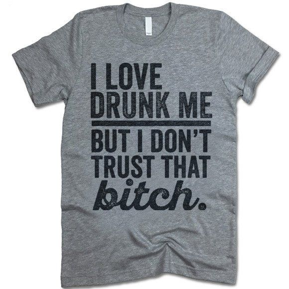 The listing is for one short-sleeve UNISEX crewneck t-shirt with 'I Love Drunk Me But I Don't Trust That Bitch' design. Please refer to the size chart below (laying flat measurements in inches) if you