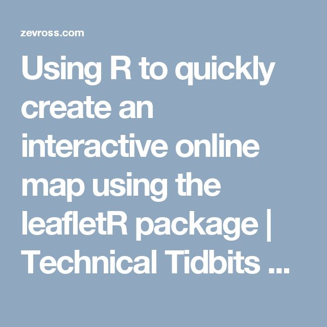 Using R to quickly create an interactive online map using the leafletR package   Technical Tidbits From Spatial Analysis & Data Science