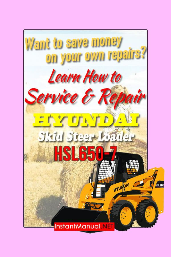 Learn How To Repair Your Hyundai Skid Steer Loader Hsl650 7 Machine Skid Steer Loader Hyundai Steer