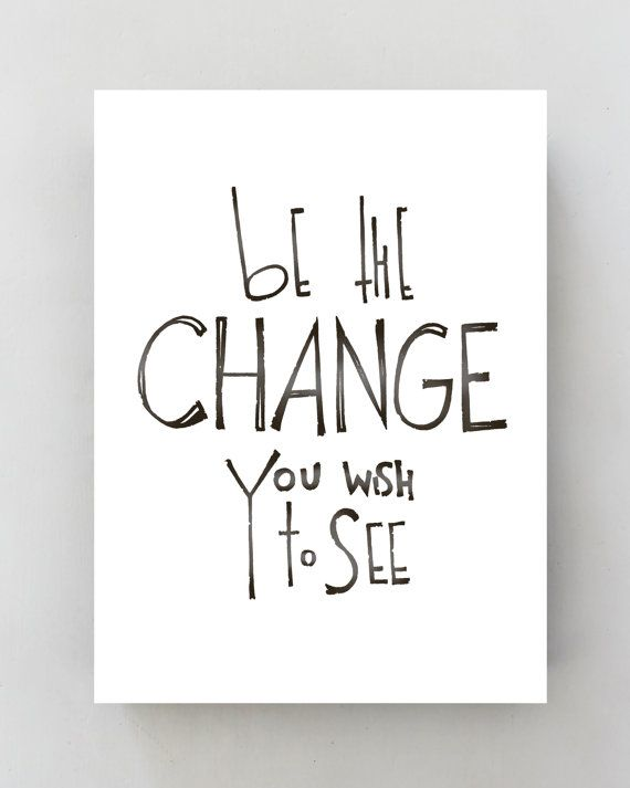 "A3 black and white art print ""be the Change you wish to see"" typographic print, inspirational quote, positive quote"