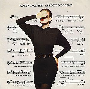 """Addicted To Love"" Robert Palmer (1986) - could never understand why my boyfriend liked this video lol"