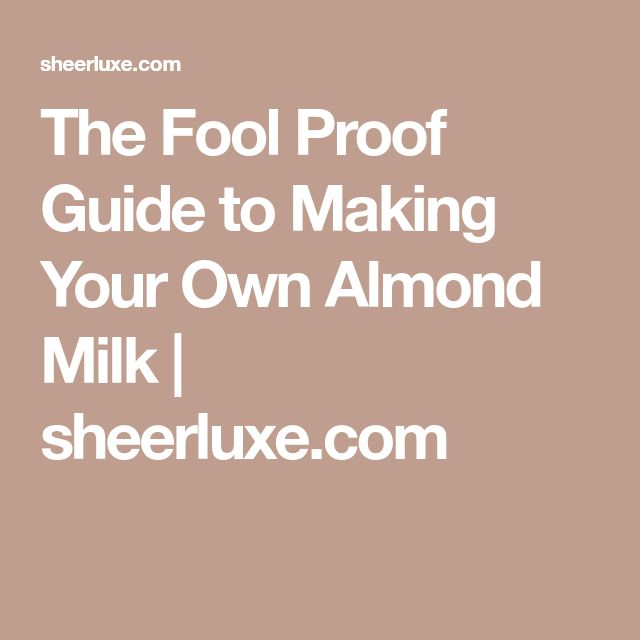 The Fool Proof Guide to Making Your Own Almond Milk | sheerluxe.com