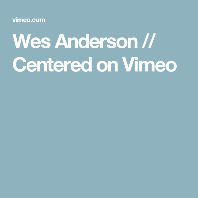 Wes Anderson // Centered on Vimeo