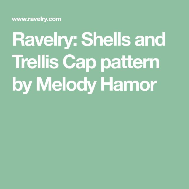 Ravelry: Shells and Trellis Cap pattern by Melody Hamor