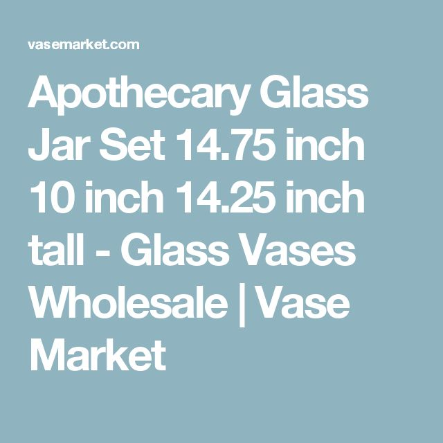 Apothecary Glass Jar Set 14.75 inch 10 inch 14.25 inch tall - Glass Vases Wholesale   Vase Market