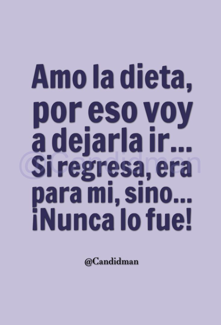 """""""Amo la dieta, por eso voy a dejarla ir... Si regresa, era para mi, sino... ¡Nunca lo fue!"""". - @Candidman #Candidman #Frases #Humor #Dieta"""