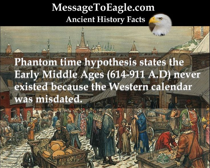 Ancient History Facts: Phantom time hypothesis states the Early Middle Ages (614-911 A.D) never existed because the Western calendar was misdated.