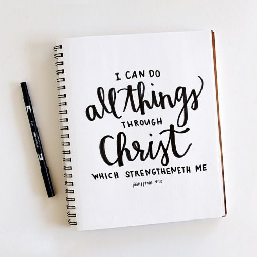 I can do all things through Christ which strengtheneth me. Philippians 4:13 KJV