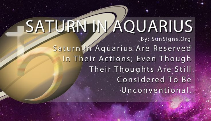 While Aquarius is generally quirky and unconventional according to astrology principles, Saturn in Aquarius has a bit more structure in their lives. They are more reserved in their actions, even though their thoughts are still considered outside the box. But their brilliant scientific mind still works toward the betterment of society no matter what.