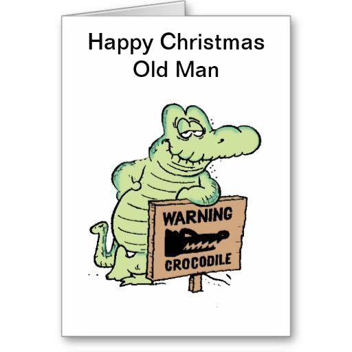 Christmas Greeting Card for the 'Old Man' in your life $4.75 from the Swamp Cartoons Zazzle Store. http://www.zazzle.com.au/old_man_croc_christmas_card-137139088655168099