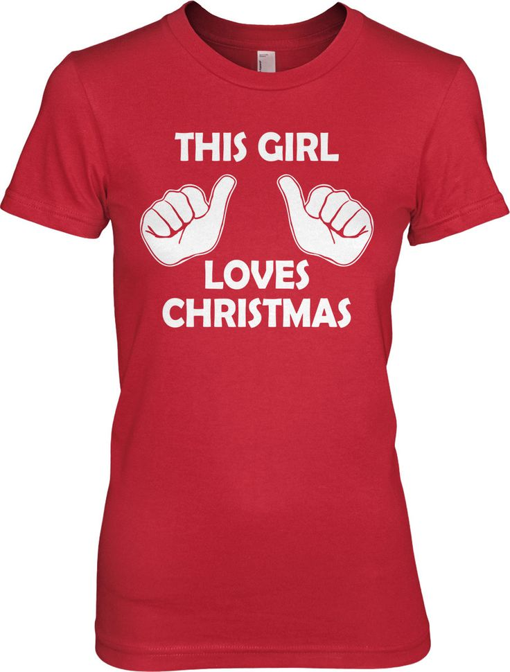 This Girl Loves Christmas Shirt.  I clearly need this!!!