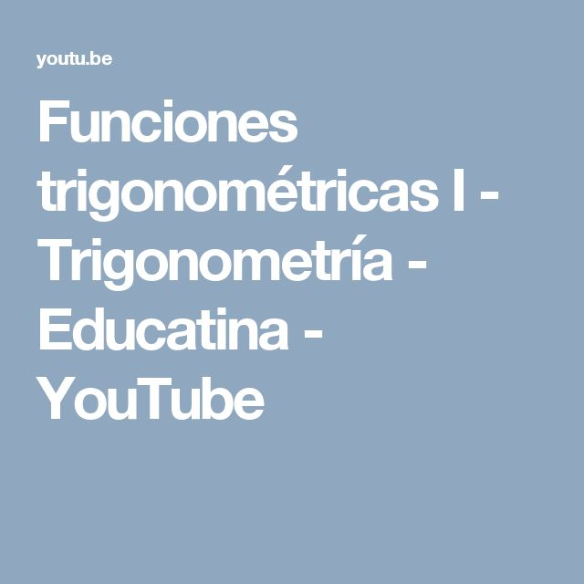 Funciones trigonométricas I - Trigonometría - Educatina - YouTube