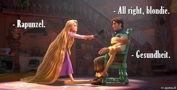 Tangled Quote │  Flynn Rider: All right, blondie. Rapunzel: Rapunzel. Flynn Rider: Gesundheit.