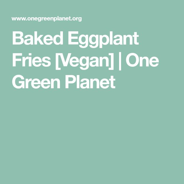 Baked Eggplant Fries [Vegan] | One Green Planet
