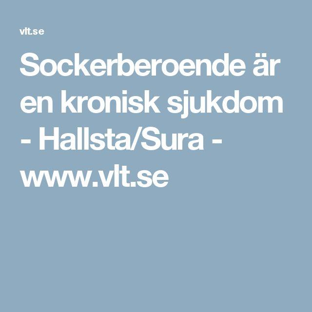 Sockerberoende är en kronisk sjukdom - Hallsta/Sura - www.vlt.se