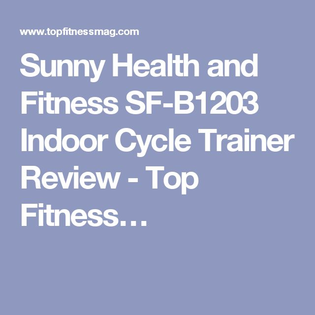 Sunny Health and Fitness SF-B1203 Indoor Cycle Trainer Review - Top Fitness…