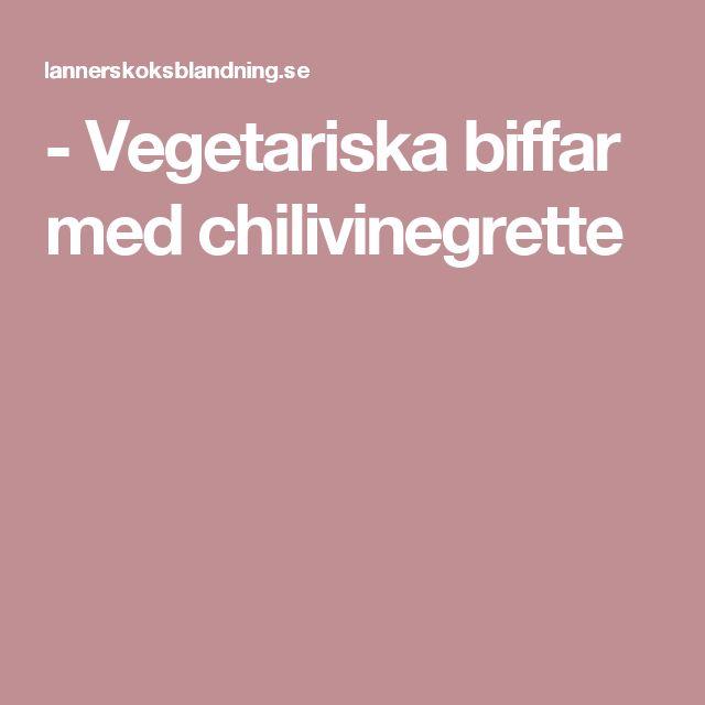 - Vegetariska biffar med chilivinegrette