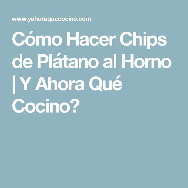 Cómo Hacer Chips de Plátano al Horno | Y Ahora Qué Cocino?
