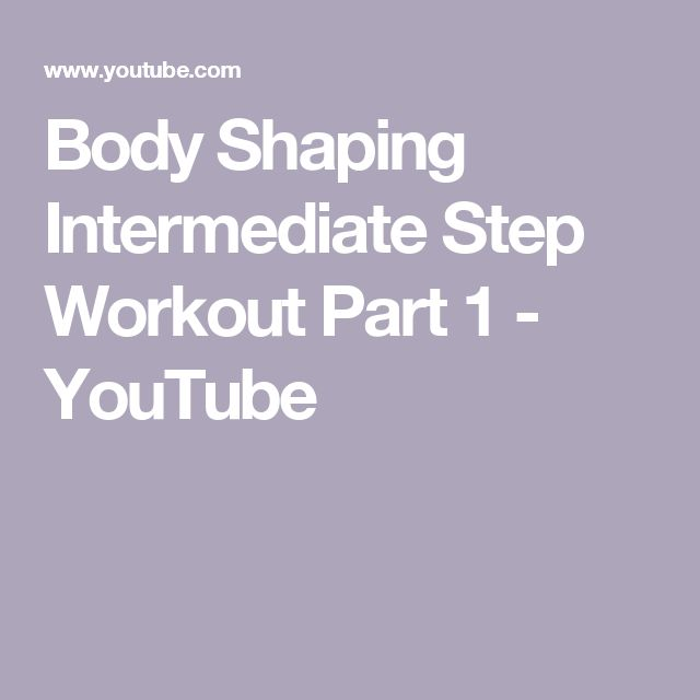 Body Shaping Intermediate Step Workout Part 1 - YouTube
