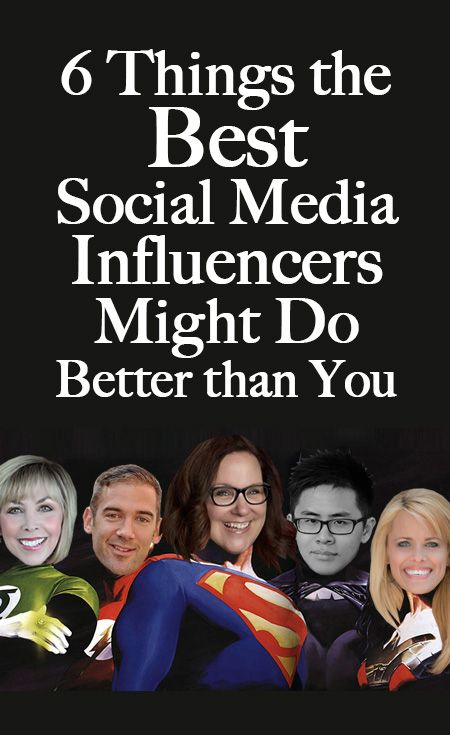6 Things the Best Social Media Influencers MIGHT Do Better than You #SocialMedia #Influencers