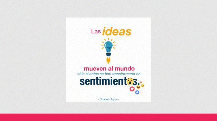 Las ideas mueven al mundo sólo si antes se han transformado en sentimientos. Elizabeth Taylor.